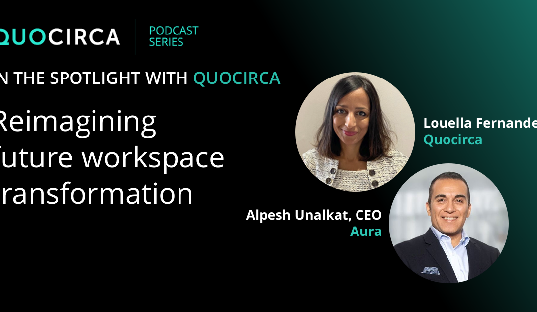 Reimagining Future Workspaces with Alpesh Unalkat, CEO of Aura