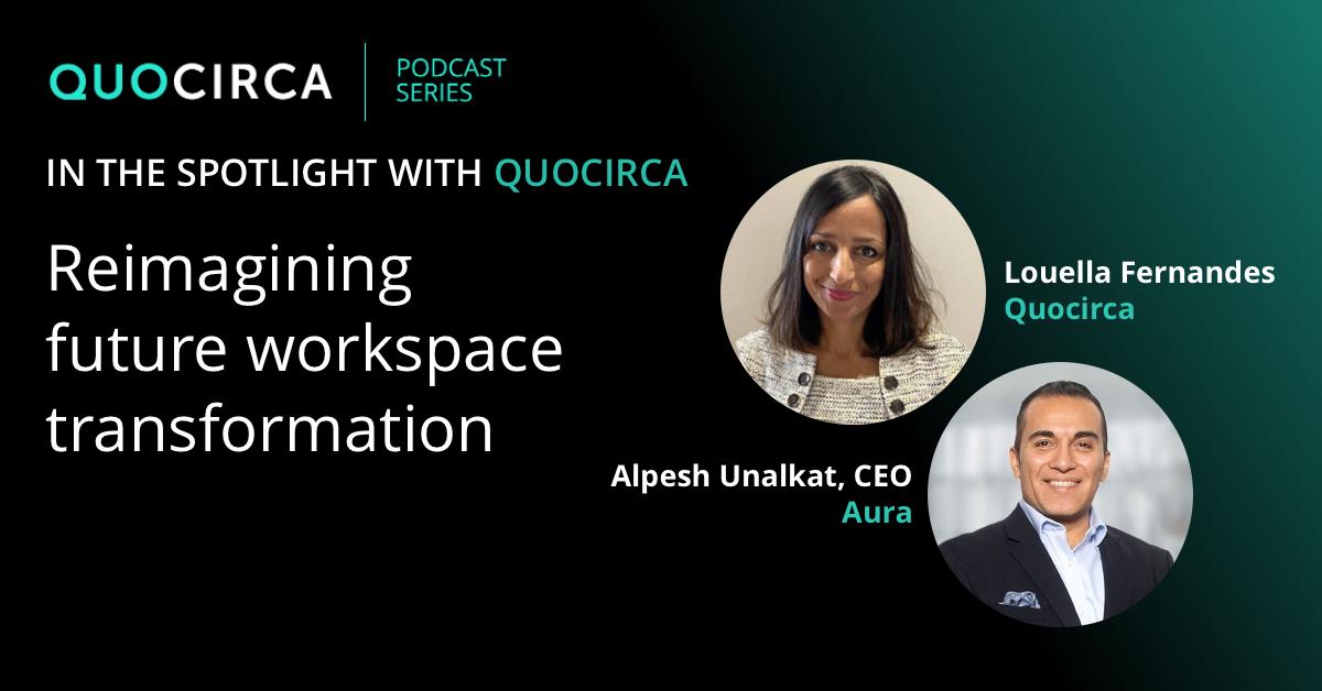 Reimagining Future Workspaces with Alpesh Unalkat, CEO of Aura
